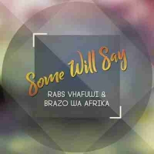 Rabs Vhafuwi X Brazo Wa Afrika - Some Will Say
